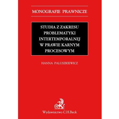 Studia z zakresu problematyki intertemporalnej w prawie karnym procesowym - Hanna Paluszkiewicz (174 str.)