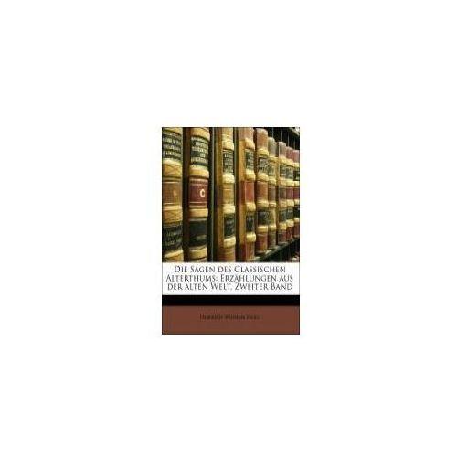Die Sagen des Classischen Alterthums: Erzählungen aus der alten Welt, Zweiter Band (9781147681291)