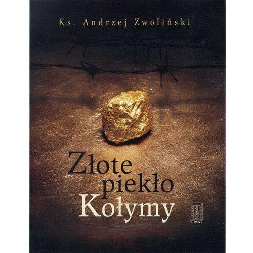 Złote piekło Kołymy - Andrzej Zwoliński, Zwoliński Andrzej