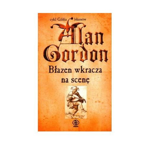 BŁAZEN WKRACZA NA SCENĘ. GILDIA BŁAZNÓW 2 Gordon Alan, książka w oprawie miękkej
