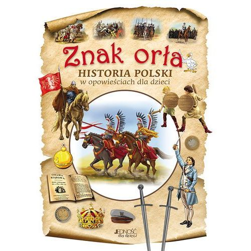 ZNAK ORŁA HISTORIA POLSKI W OPOWIEŚCIACH DLA DZIECI (9788379719709)