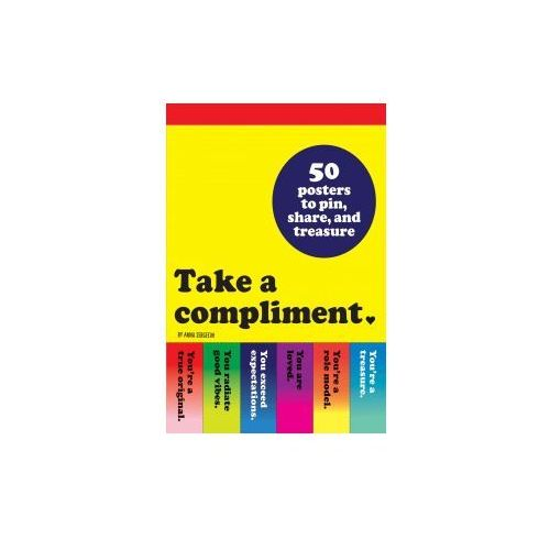 Take a Compliment: 50 Posters to Pin, Share, and Treasure