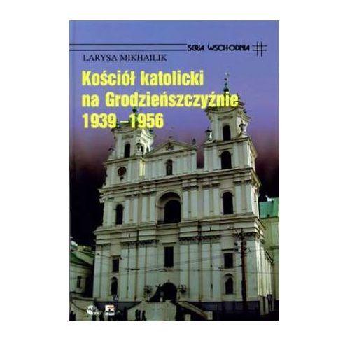 Kościół Katolicki na Grodzieńszczyźnie 1939 - 1956 - Larysa Mikhailik - Zaufało nam kilkaset tysięcy klientów, wybierz profesjonalny sklep (ISBN 9788373992948)