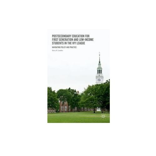 Postsecondary Education for First Generation and Low-Income Students in the Ivy League (9783319634555)