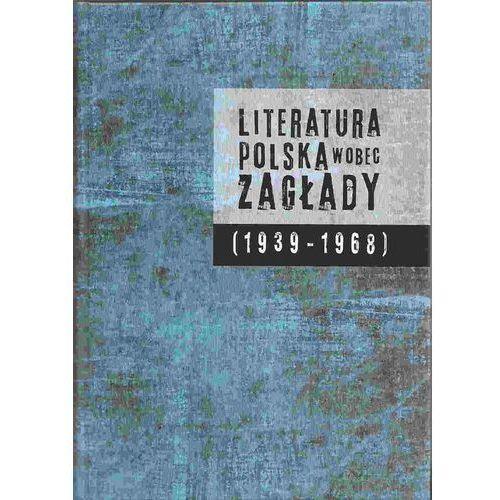 Literatura polska wobec Zagłady 1939-1968 (9788365573025)