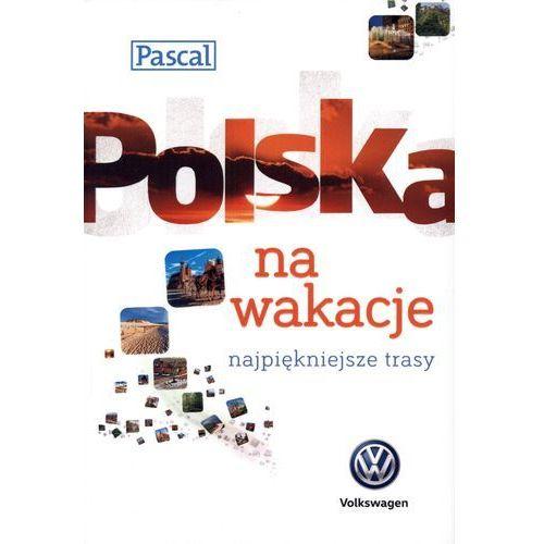Polska na wakacje. Najpiękniejsze trasy (ilość stron 376)