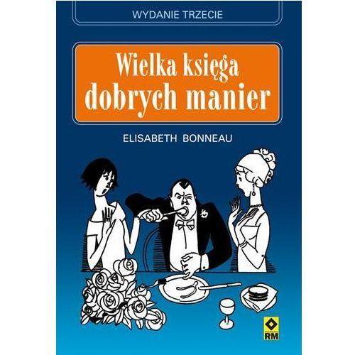 Wielka księga dobrych manier. Wyd. III - NAJTANIEJ! (opr. broszurowa)
