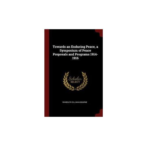 Towards an Enduring Peace, a Symposium of Peace Proposals and Programs 1914-1916