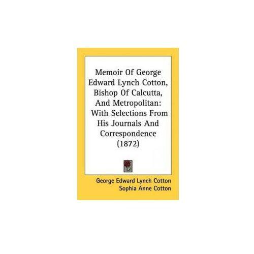 Memoir Of George Edward Lynch Cotton, Bishop Of Calcutta, And Metropolitan