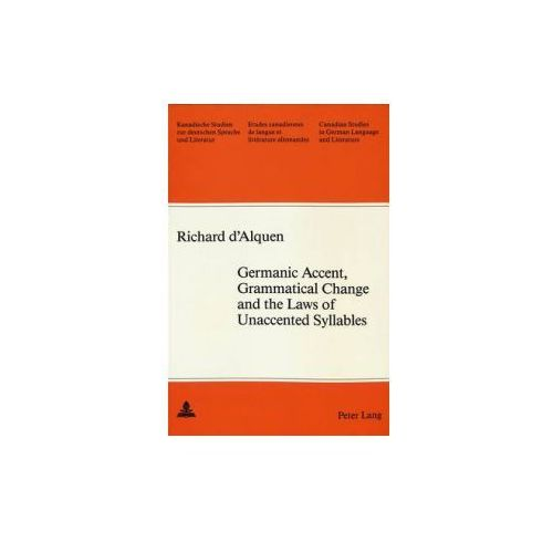 Germanic Accent, Grammatical Change and the Laws of Unaccented Syllables (9780820405858)