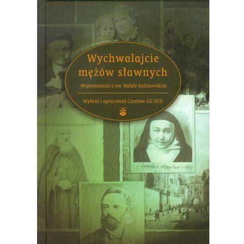 Wychwalajcie mężów sławnych . Wspomnienia o św. Rafale Kalinowskim (2013)