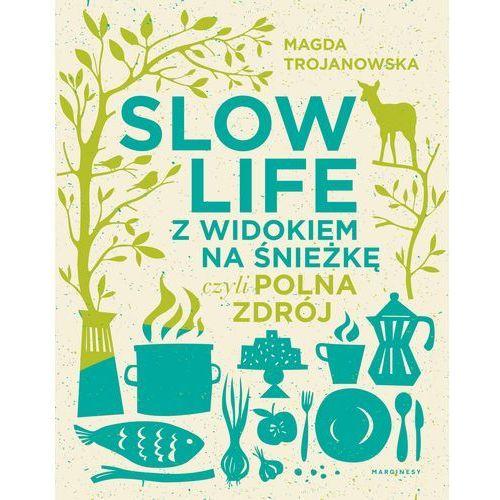 Slow life z widokiem na Śnieżkę. Czyli Polna Zdrój - Magdalena Trojanowska, Marginesy