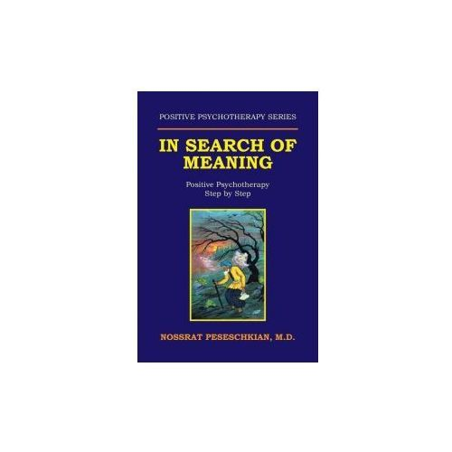 In Search of Meaning: Positive Psychotherapy Step by Step, Peseschkian M.d. Nossrat
