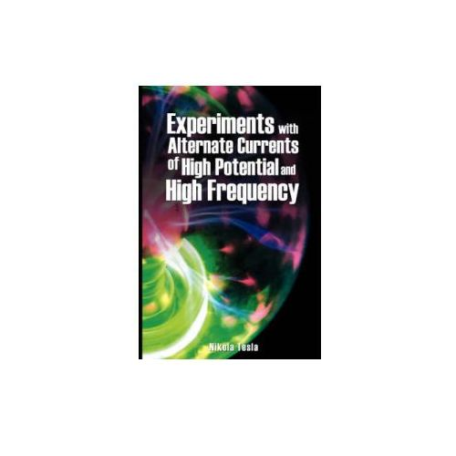 Experiments with Alternate Currents of High Potential and Hi