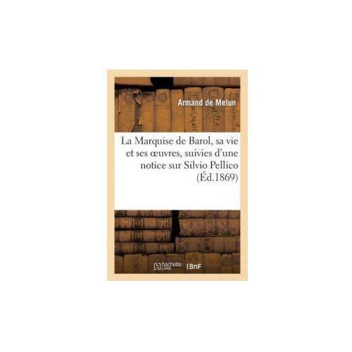 Marquise de Barol, Sa Vie Et Ses Oeuvres, Suivies D'Une Notice Sur Silvio Pellico (9782011756060)