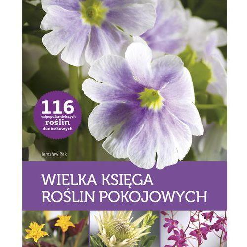 WIELKA KSIĘGA ROŚLIN POKOJOWYCH, Jarosław Rak