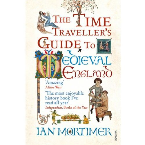 Time Traveller's Guide to Medieval England, Mortimer, Ian