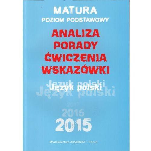 Język polski Analiza porady ćwiczenia wskazówki Matura Poziom podstawowy (2015)