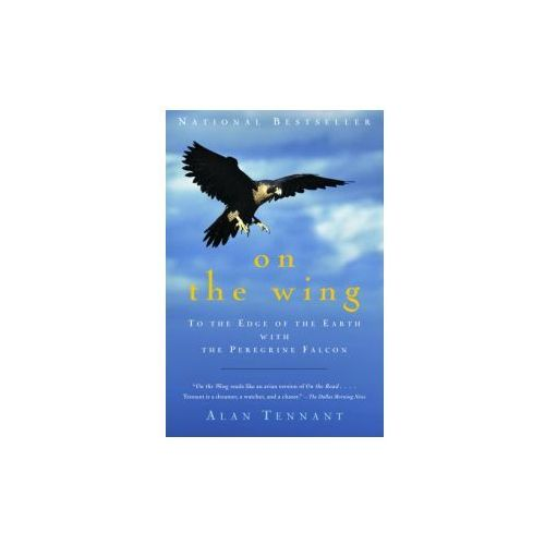 On the Wing: To the Edge of the Earth with the Peregrine Falcon