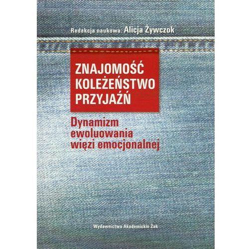 Znajomość koleżeństwo przyjaźń - Dostępne od: 2014-11-21, Żak Wydawnictwo Akademickie