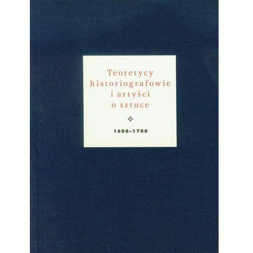 Teoretycy historiografowie i artyści o sztuce 1600-1700 (9788374538572)