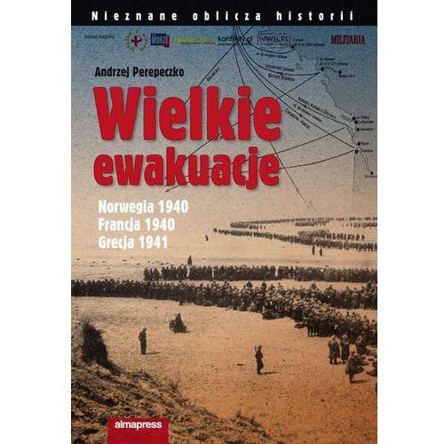 Wielkie Ewakuacje. Norwegia 1940. Francja 1940. Grecja 1941 (opr. twarda)