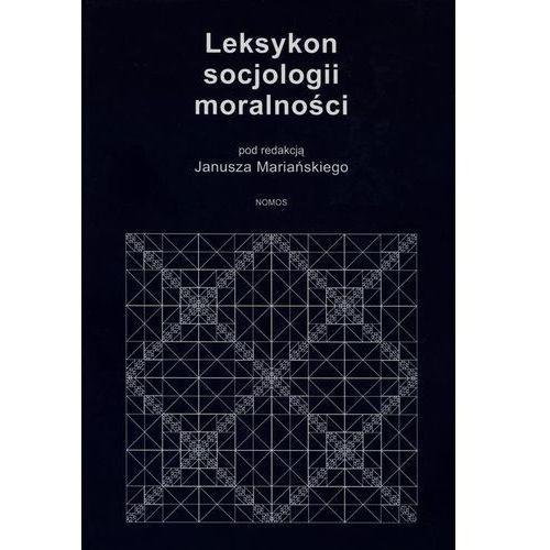 Leksykon socjologii moralności. Podstawy - teorie - badania - perspektywy - Janusz Mariański