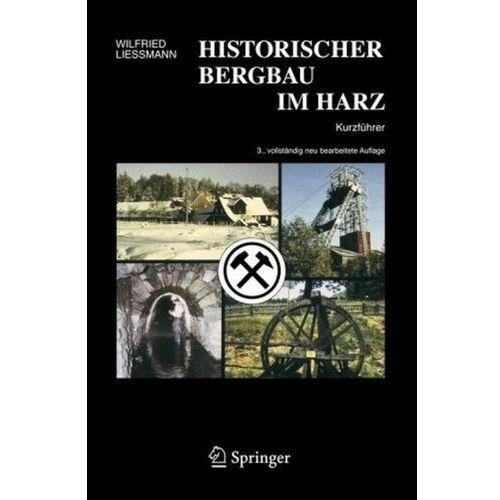 Historischer Bergbau Im Harz Ein Kurzfuhrer (9783540313274)