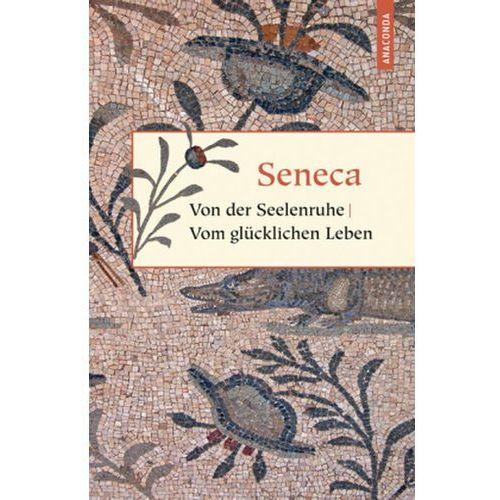 Von der Seelenruhe. Vom glücklichen Leben Seneca (9783866474666)