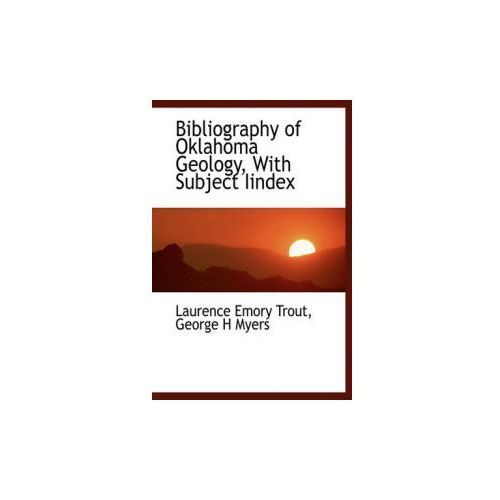 Bibliography of Oklahoma Geology, with Subject Iindex (9781116774214)