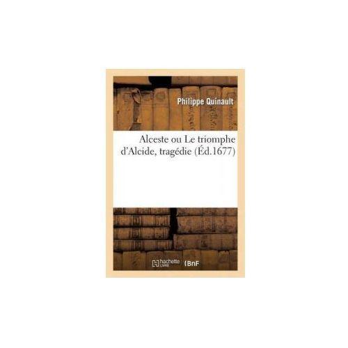 Alceste Ou le Triomphe D'Alcide, Tragedie. (9782011849588)