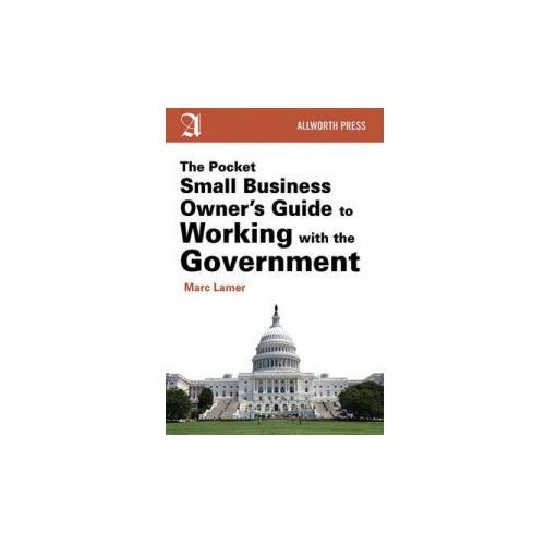 Pocket Small Business Owner's Guide to Working with the Government (9781621534440)