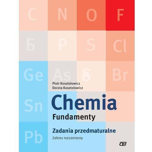 Chemia Fundamenty Zadania przedmaturalne Zakres rozszerzony, oprawa miękka