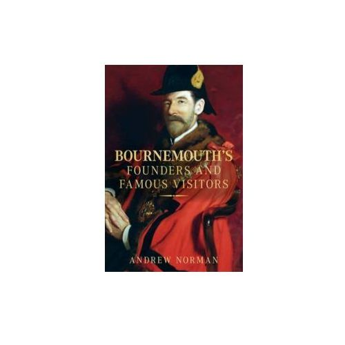 Bournemouth's Founders and Famous Visitors