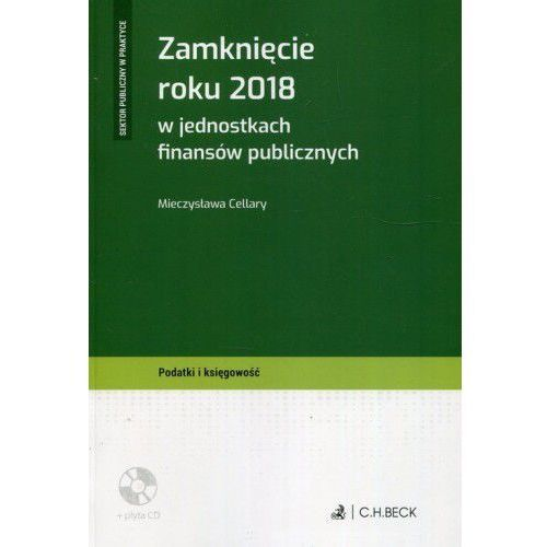 Zamknięcie roku 2018 w jednostkach finansów publicznych + CD - Mieczysława Cellary (9788381581608)