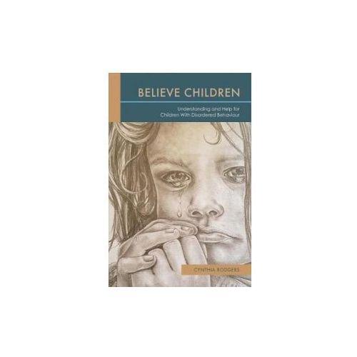 Believe Children: Understanding and Help for Children with Disordered Behaviour