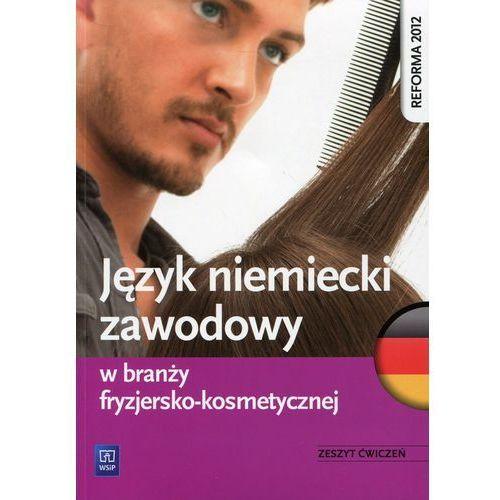 Język niemiecki zawodowy w branży fryzjersko-kosme - Jeśli zamówisz do 14:00, wyślemy tego samego dnia. (9788302133473)