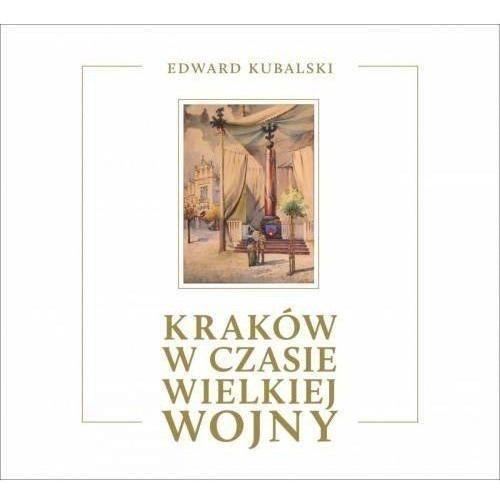 Kraków w czasie Wielkiej Wojny. Szkic kronikarski (124 str.)