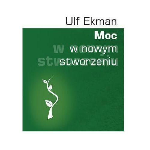 Moc w nowym stworzeniu - Ulf Ekman