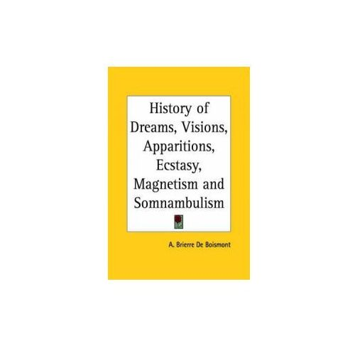 History of Dreams, Visions, Apparitions, Ecstasy, Magnetism and Somnambulism (1855) (9780766159204)