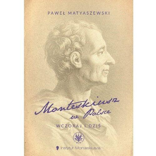 Monteskiusz w Polsce. Wczoraj i dziś [Matyaszewski Paweł] (9788323535713)
