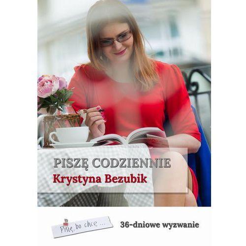 Piszę codziennie. 36-dniowe wyzwanie - Krystyna Bezubik (PDF)