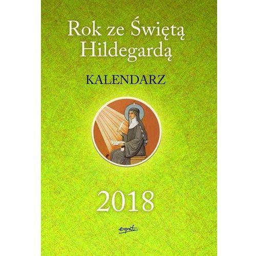 Rok ze Świętą Hildegardą Kalendarz 2018 - Praca zbiorowa (9788365847089)