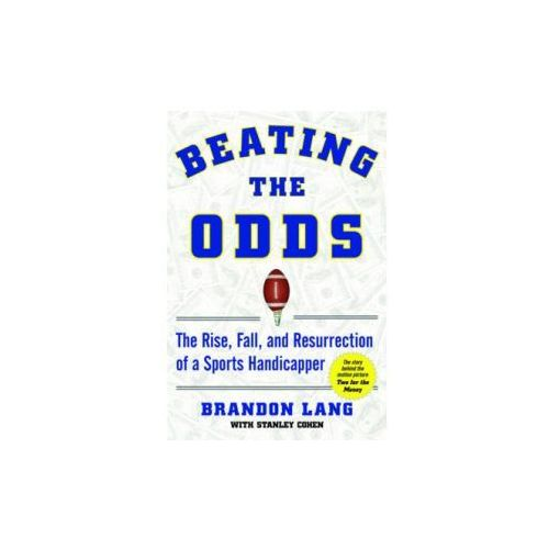 Beating the Odds The Rise, Fall, and Resurrection of a Sports Handicapper, Lang, Brandon