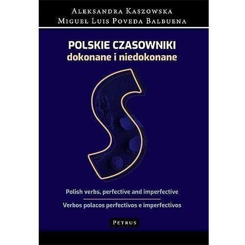 Polskie Czasowniki Dokonane I Niedokonane - Aleksandra Kaszowska,miguel Luis Poveda Balbuena (2019)