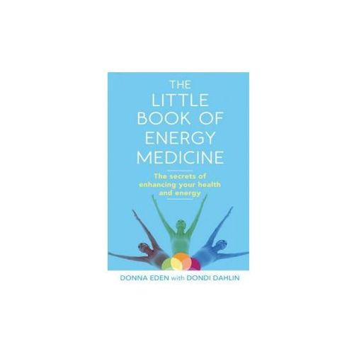 The Little Book Of Energy Medicine : The Secrets Of Enhancing Your Health And Energy (9780749959098)
