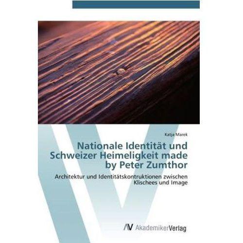 Nationale Identität und Schweizer Heimeligkeit made by Peter Zumthor (9783639454895)