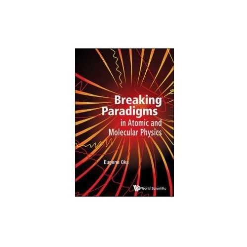 Breaking Paradigms in Atomic and Molecular Physics (9789814619929)
