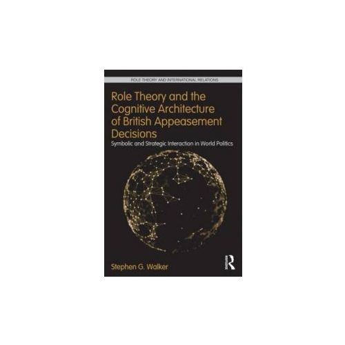 Role Theory and the Cognitive Architecture of British Appeasement Decisions (9780415709477)