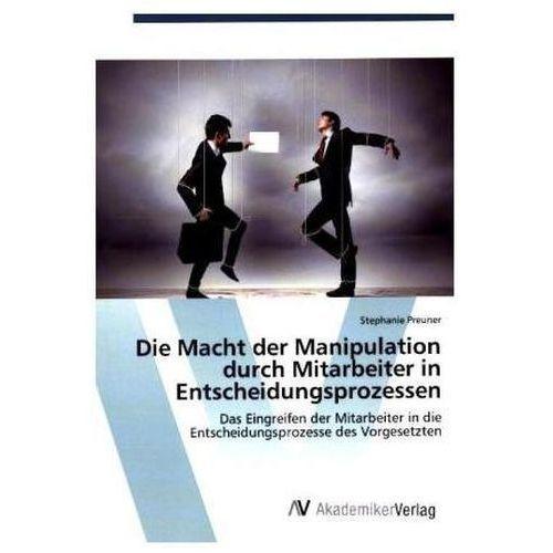Die Macht der Manipulation durch Mitarbeiter in Entscheidungsprozessen